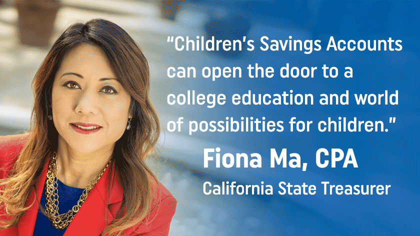 Image of California State Treasurer with quote: Children's Savings Accounts can open the door to a college education and world of possibilities for children.